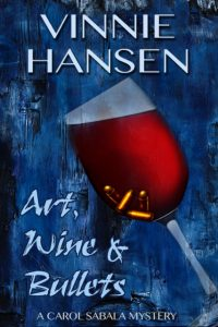 (CS6) Art, Wine and Bullets, A Carol Sabala Mystery #6
