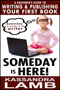 Someday is Here!: A Beginners Guide to Writing and Publishing Your First Book