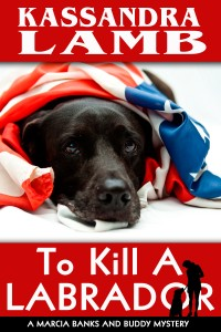 To Kill A Labrador, A Marcia Banks and Buddy Mystery (#1)